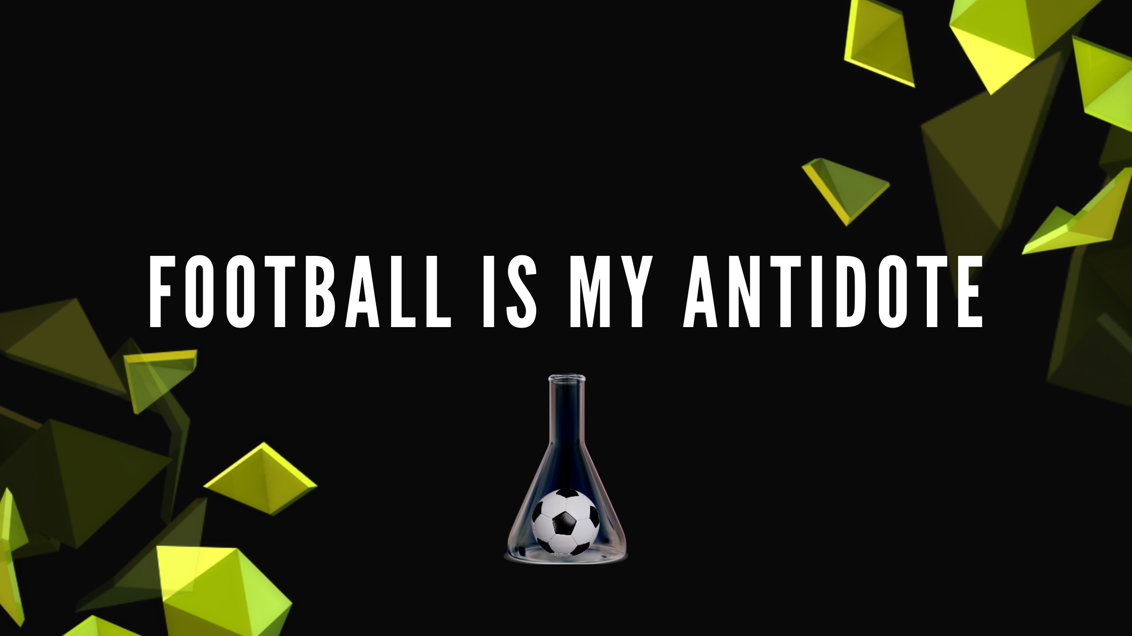 Football is my antidote